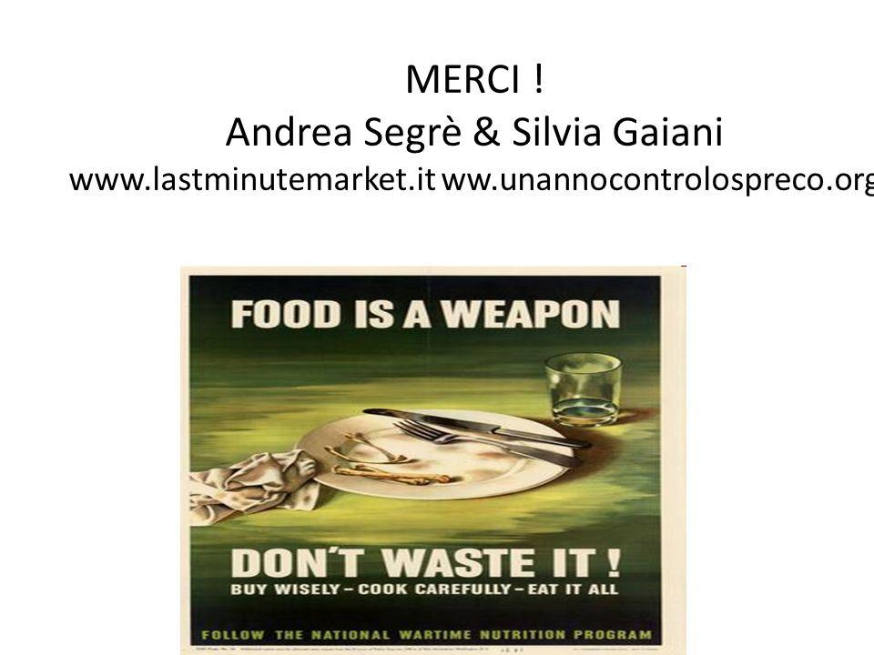 MERCI ! Andrea Segrè & Silvia Gaiani www.lastminutemarket.it ww.unannocontrolospreco.org