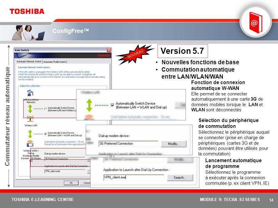 13 TOSHIBA E-LEARNING CENTREMODULE 9: TECRA S3 SERIES Permet de basculer rapidement et automatiquement entre différentes configurations réseaux. Affic