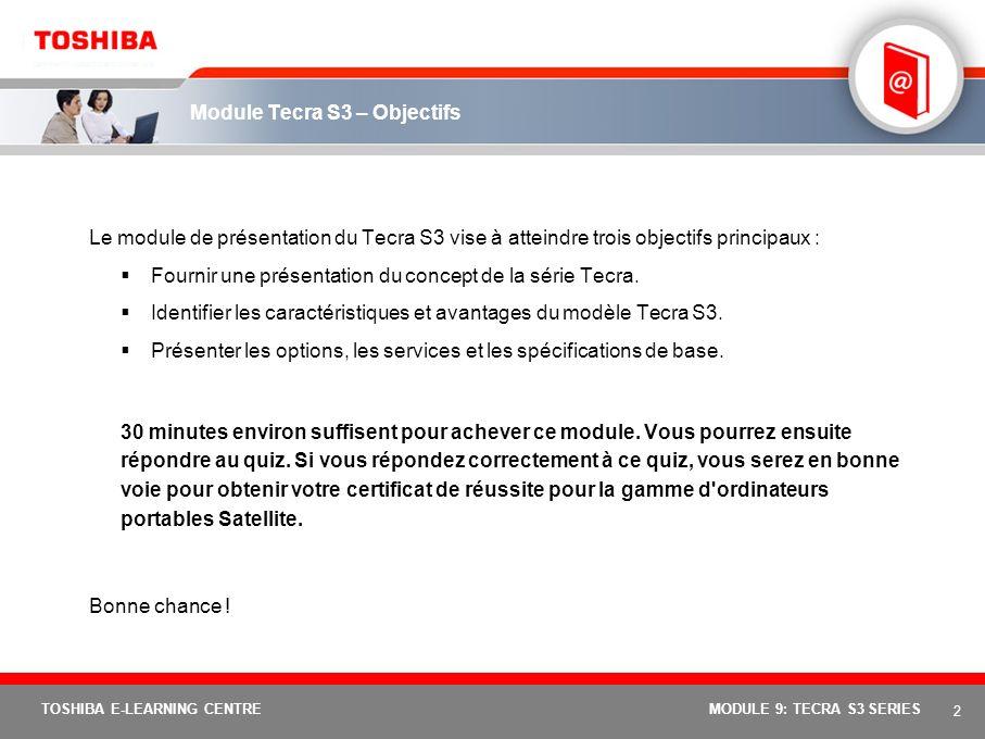 Série Tecra : module 9 du cours 1 TOSHIBA E-LEARNING CENTRE Tecra S3 MODULE 9: TECRA S3 SERIES