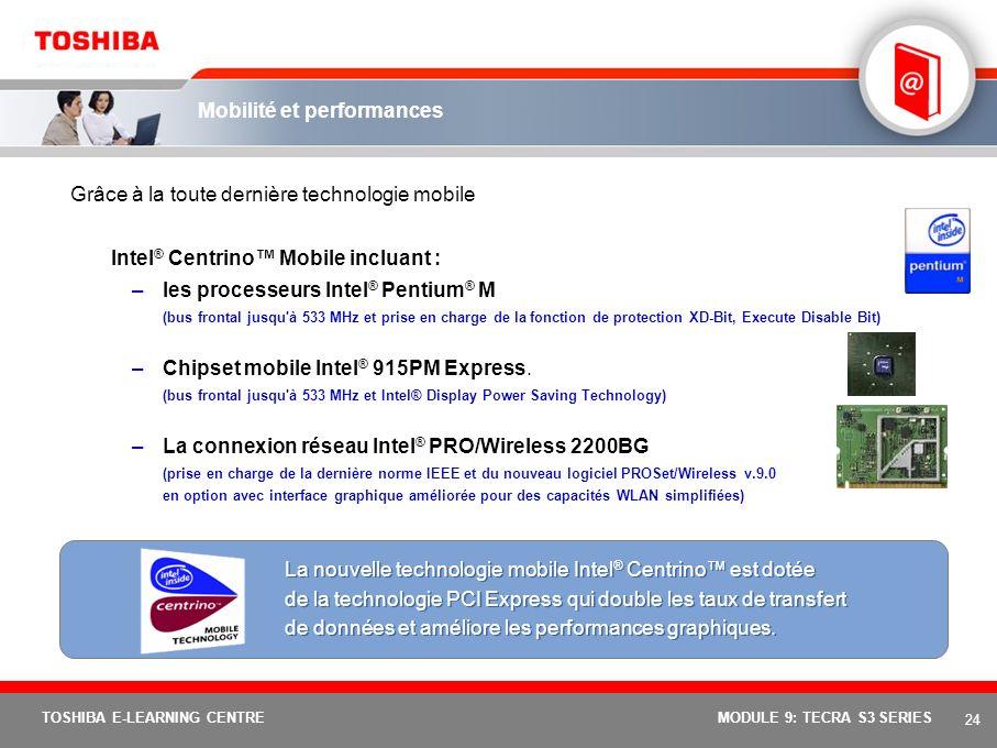 23 TOSHIBA E-LEARNING CENTREMODULE 9: TECRA S3 SERIES Mobilité et performances Poids minimal de 2,85 kg Choix entre l'écran TFT XGA et SXGA+ 15