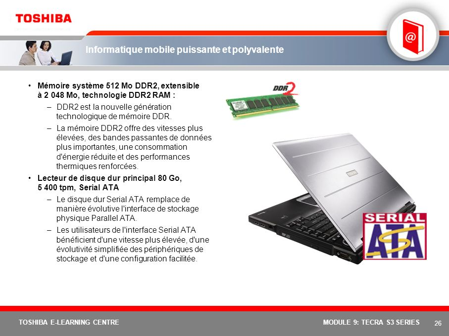 25 TOSHIBA E-LEARNING CENTREMODULE 9: TECRA S3 SERIES Mobilité et performances 15