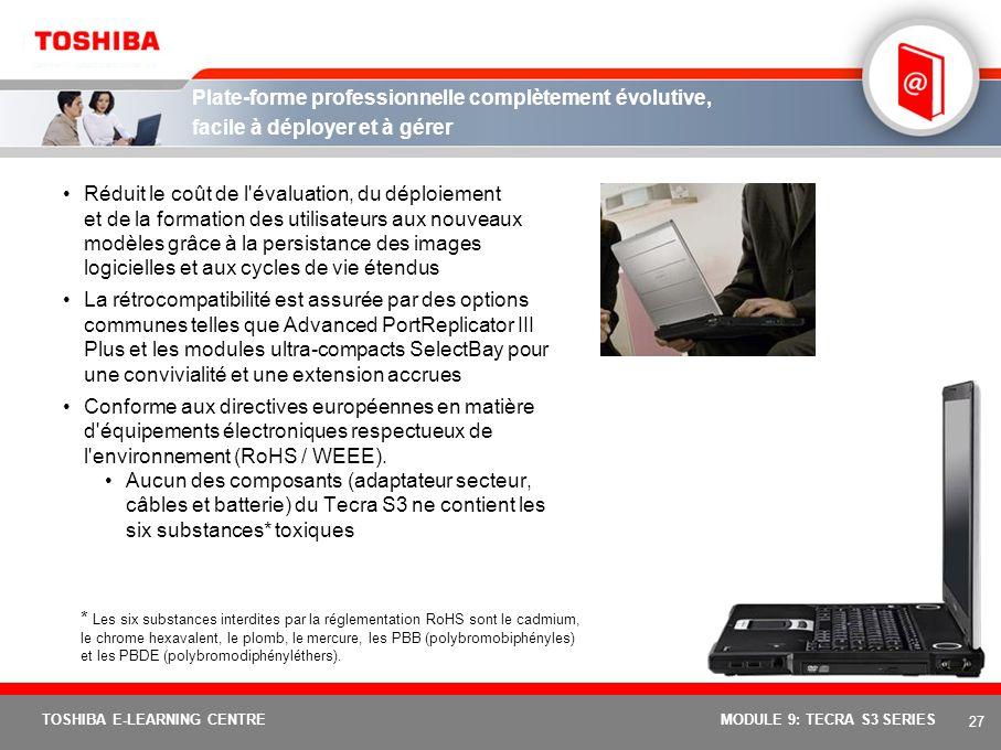 26 TOSHIBA E-LEARNING CENTREMODULE 9: TECRA S3 SERIES Informatique mobile puissante et polyvalente Mémoire système 512 Mo DDR2, extensible à 2 048 Mo,