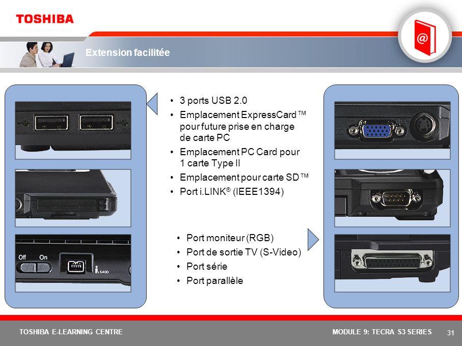 30 TOSHIBA E-LEARNING CENTREMODULE 9: TECRA S3 SERIES Déploiement et gestion aisés Microsoft ® Windows ® XP Professional avec fonctions de sécurité, d