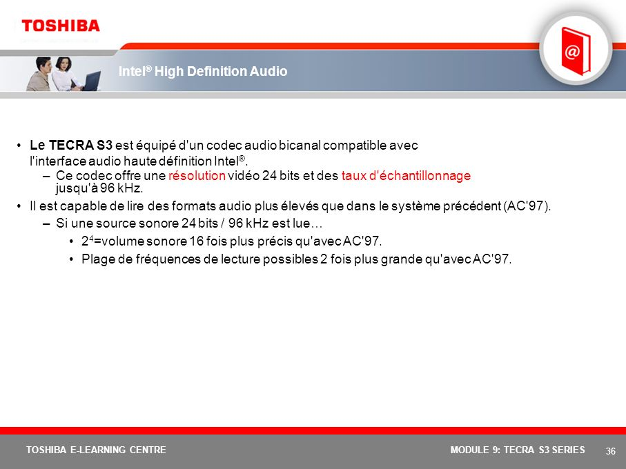 35 TOSHIBA E-LEARNING CENTREMODULE 9: TECRA S3 SERIES Bouton de présentation Toshiba Présentations facilitées Touch'and'Present Idéal pour les utilisa
