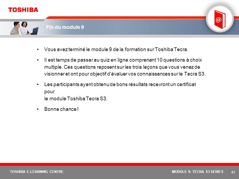 40 TOSHIBA E-LEARNING CENTREMODULE 9: TECRA S3 SERIES « Avec le lancement de EasyGuard, Toshiba prouve une nouvelle fois sa capacité à satisfaire les