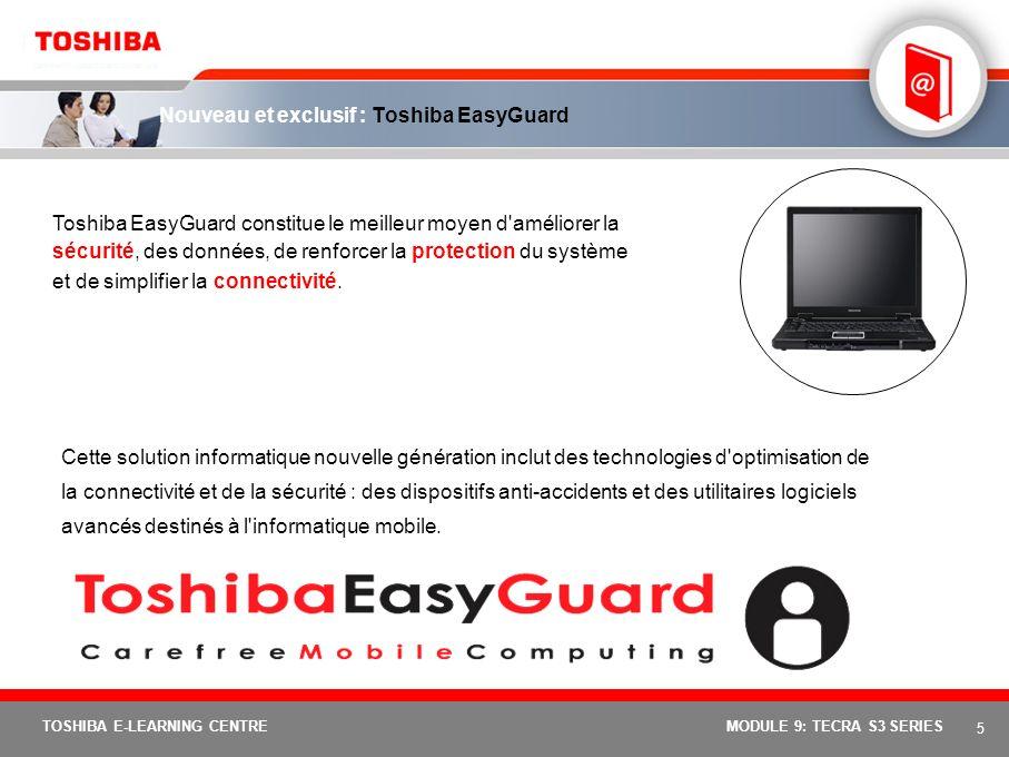 4 TOSHIBA E-LEARNING CENTREMODULE 9: TECRA S3 SERIES Equipé de la nouvelle fonction de temporisateur de protection contre le vol, présente dans le pac