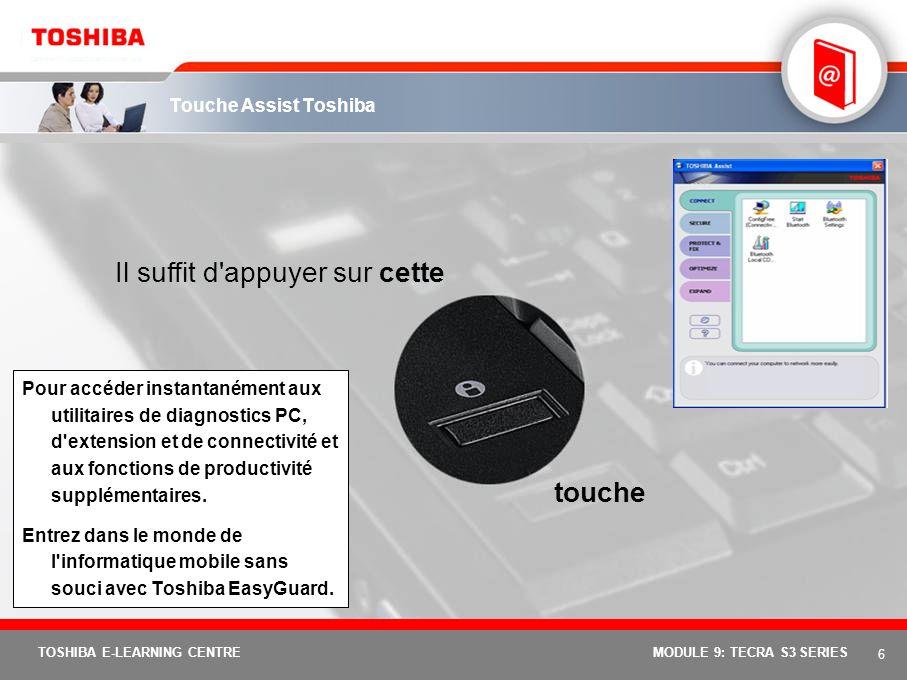 5 TOSHIBA E-LEARNING CENTREMODULE 9: TECRA S3 SERIES Nouveau et exclusif : Toshiba EasyGuard Toshiba EasyGuard constitue le meilleur moyen d'améliorer