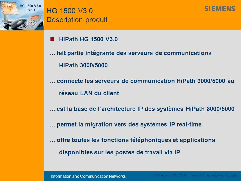 Information and Communication Networks HG 1500 V3.0 Step 1 © Siemens ICN CS IC France / P. Sénéca – A. Plouchart HiPath HG 1500 V3.0... fait partie in