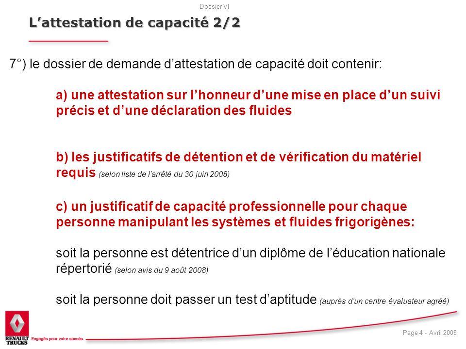 Dossier VI Page 4 - Avril 2008 18 Lattestation de capacité 2/2 7°) le dossier de demande dattestation de capacité doit contenir: a) une attestation su