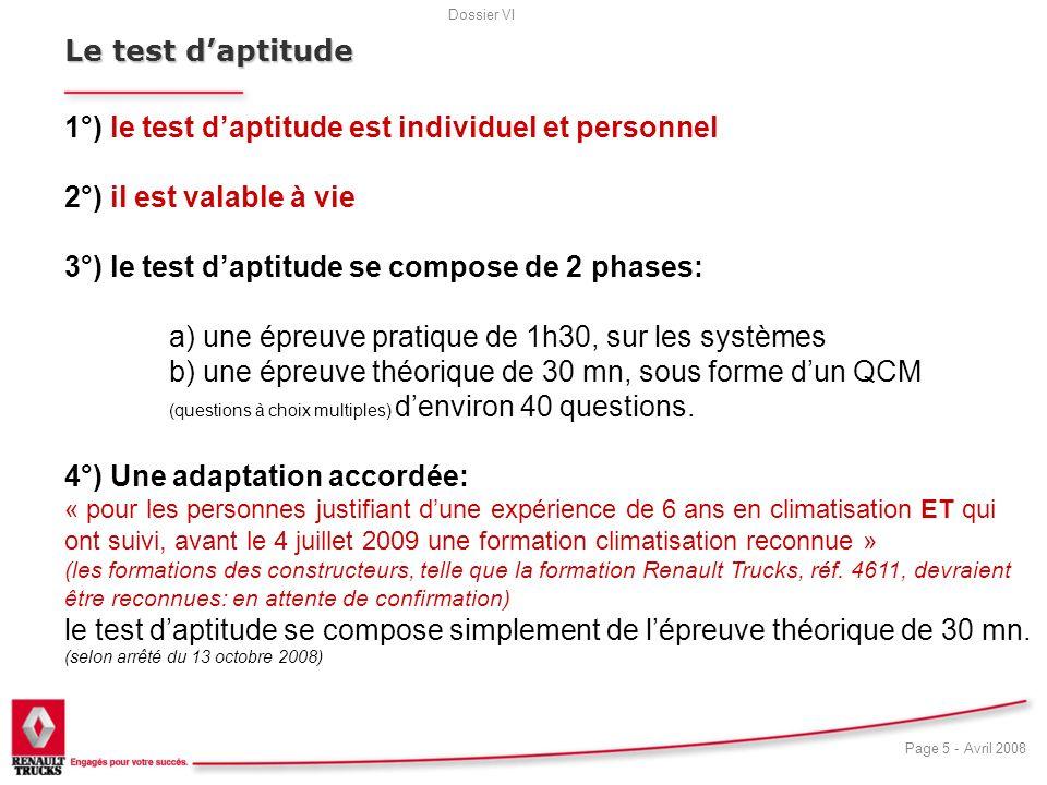 Dossier VI Page 5 - Avril 2008 19 Le test daptitude 1°) le test daptitude est individuel et personnel 2°) il est valable à vie 3°) le test daptitude s