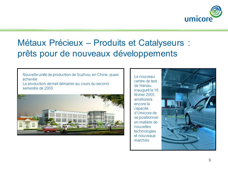 9 Métaux Précieux – Produits et Catalyseurs : prêts pour de nouveaux développements Le nouveau centre de test de Hanau, inauguré le 16 février 2005, a