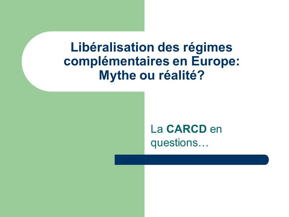 Libéralisation des régimes complémentaires en Europe: Mythe ou réalité? La CARCD en questions…
