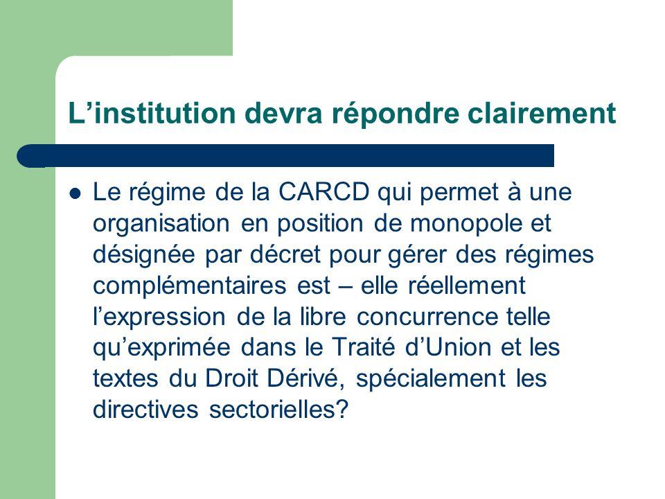 Linstitution devra répondre clairement Le régime de la CARCD qui permet à une organisation en position de monopole et désignée par décret pour gérer d