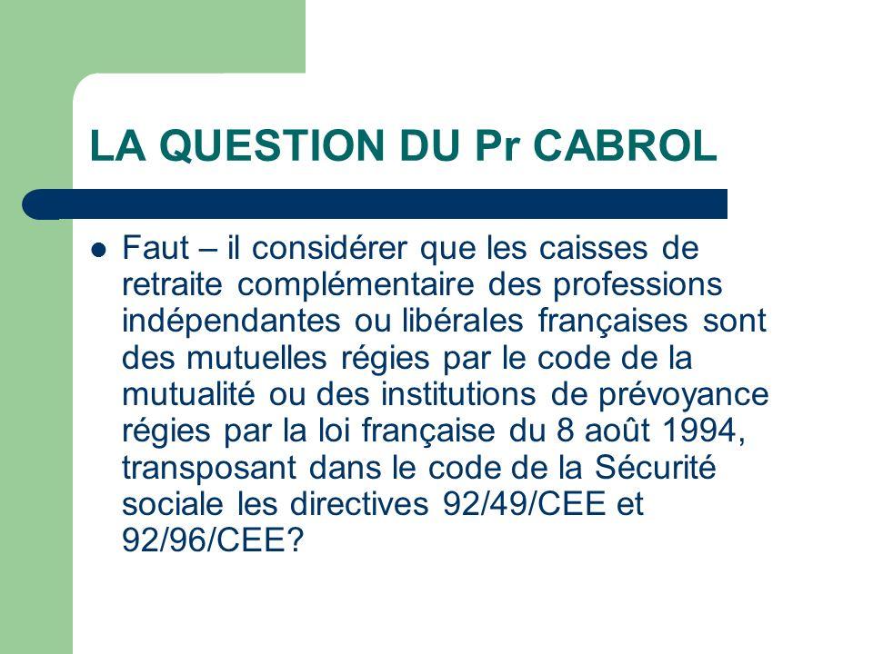 LA REPONSE DE LA COMMISSION ET DE LA COUR DE JUSTICE DES COMMUNAUTES EUROPEENNES « Dans la mesure où laffiliation et la cotisation à un régime sont obligatoires et font partie du système légal de couverture sociale, il a la nature dun régime de sécurité sociale exclu du champ dapplication des directives: le travailleur est donc tenu de sacquitter selon les conditions établies dans la législation française pertinente… (C- 18/95, Theroeve, Rec.