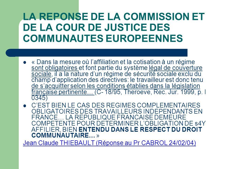 LA REPONSE DE LA COMMISSION ET DE LA COUR DE JUSTICE DES COMMUNAUTES EUROPEENNES « Dans la mesure où laffiliation et la cotisation à un régime sont ob