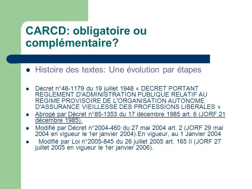 CARCD: obligatoire ou complémentaire? Histoire des textes: Une évolution par étapes Décret n°48-1179 du 19 juillet 1948 « DECRET PORTANT REGLEMENT D'A