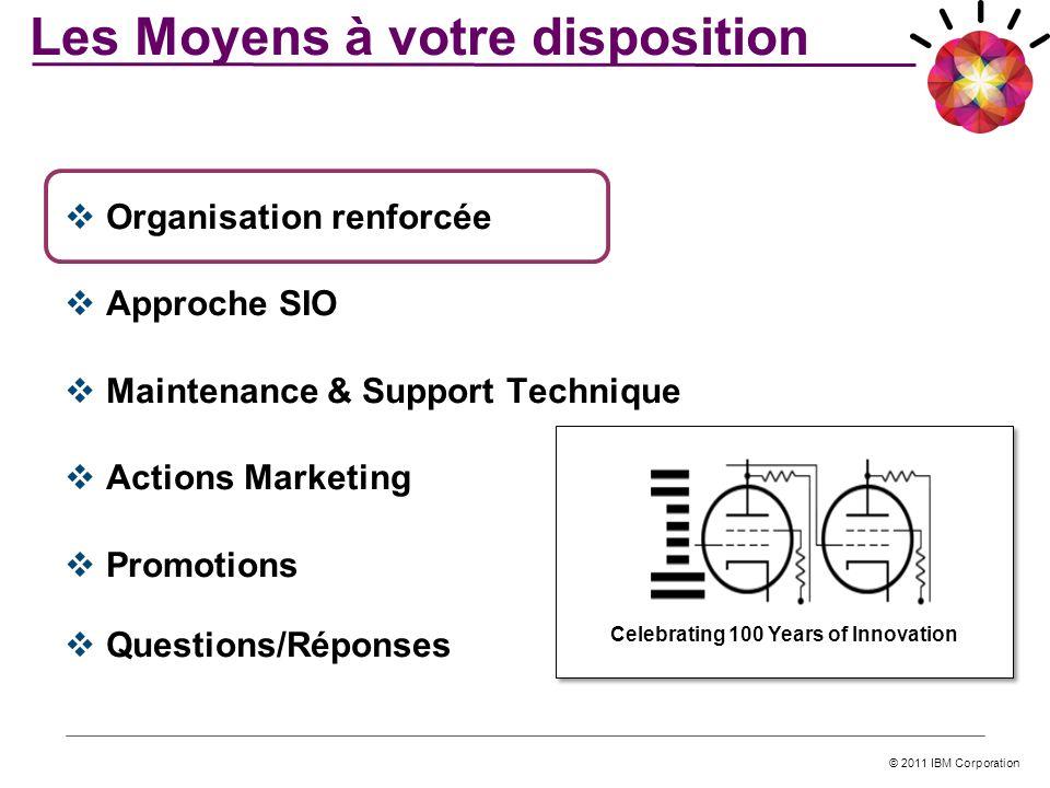 © 2011 IBM Corporation Les Moyens à votre disposition Organisation renforcée Approche SIO Maintenance & Support Technique Actions Marketing Promotions