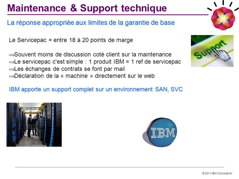 © 2011 IBM Corporation La réponse appropriée aux limites de la garantie de base IBM apporte un support complet sur un environnement SAN, SVC Maintenan