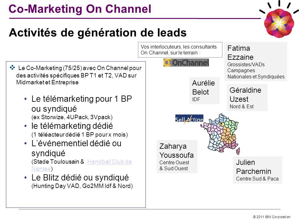 © 2011 IBM Corporation Co-Marketing On Channel Le Co-Marketing (75/25) avec On Channel pour des activités spécifiques BP T1 et T2, VAD sur Midmarket e