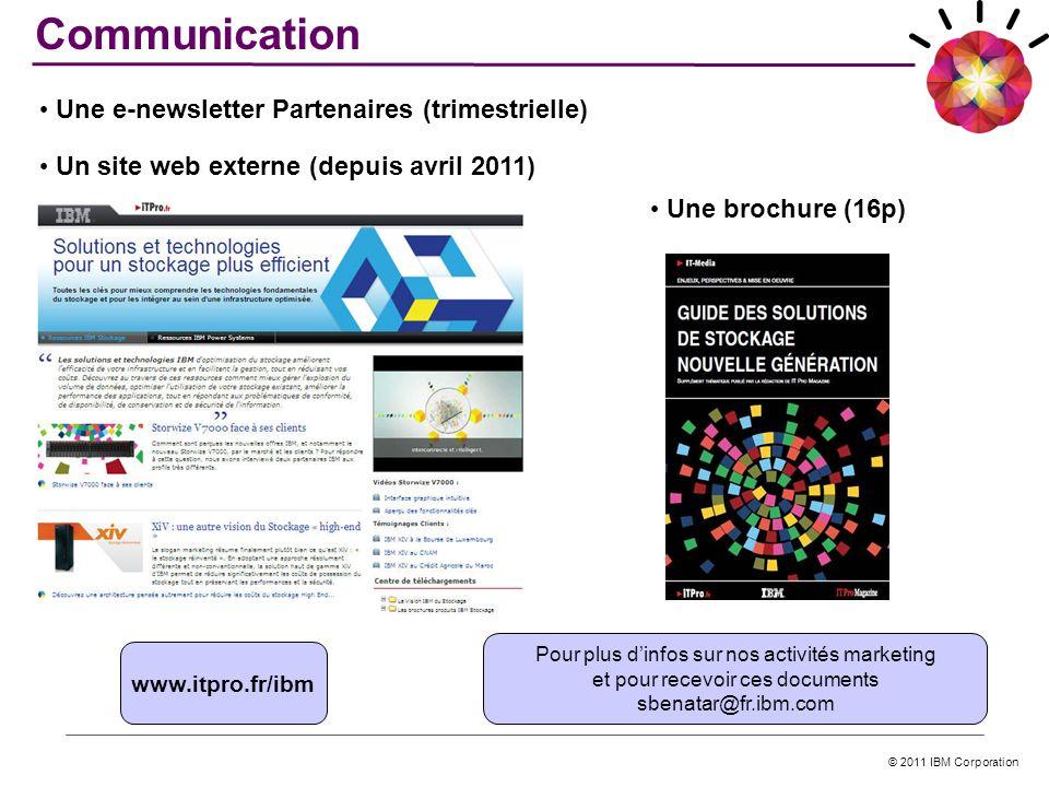 © 2011 IBM Corporation www.itpro.fr/ibm Communication Une brochure (16p) Pour plus dinfos sur nos activités marketing et pour recevoir ces documents s