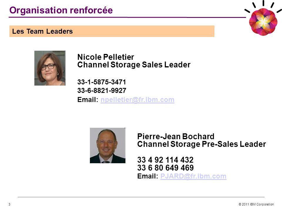 © 2011 IBM Corporation3 Pierre-Jean Bochard Channel Storage Pre-Sales Leader 33 4 92 114 432 33 6 80 649 469 Email: PJARD@fr.ibm.comPJARD@fr.ibm.com N
