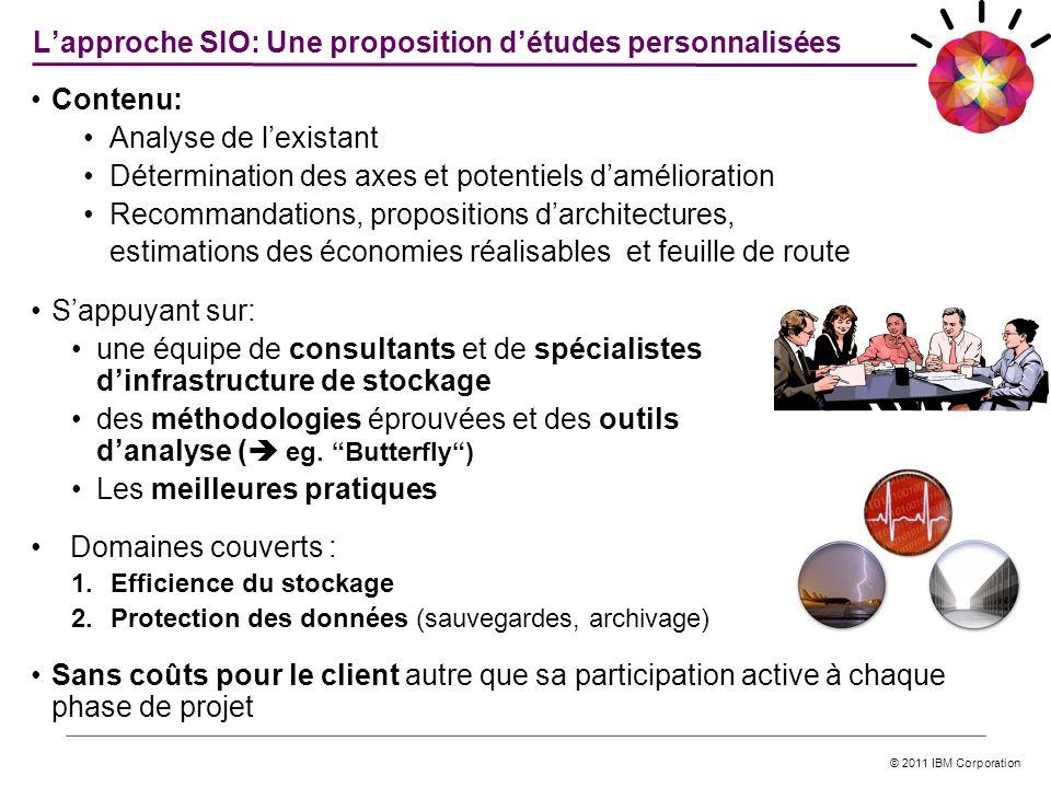 © 2011 IBM Corporation Lapproche SIO: Une proposition détudes personnalisées Sappuyant sur: une équipe de consultants et de spécialistes dinfrastructu