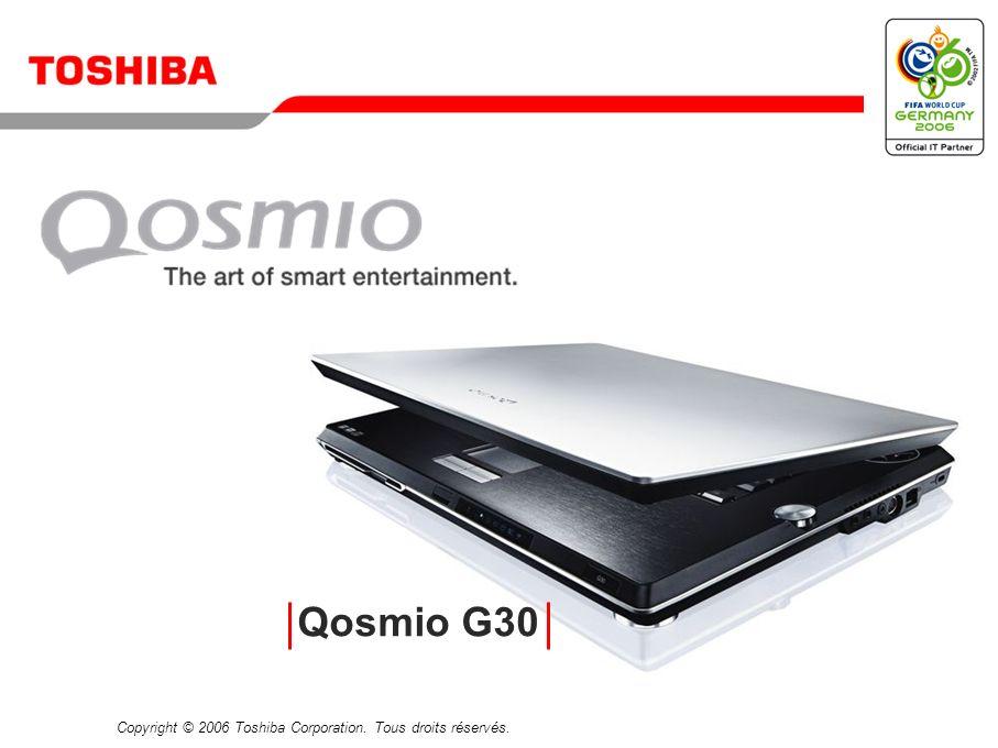 Mai 200621/Qosmio G30 Un divertissement personnalisé captivant en pleine évolution + Cette avancée révolutionnaire en matière de performances mobiles vous permet de consacrer plus de temps aux choses que vous aimez, n importe où et n importe quand.