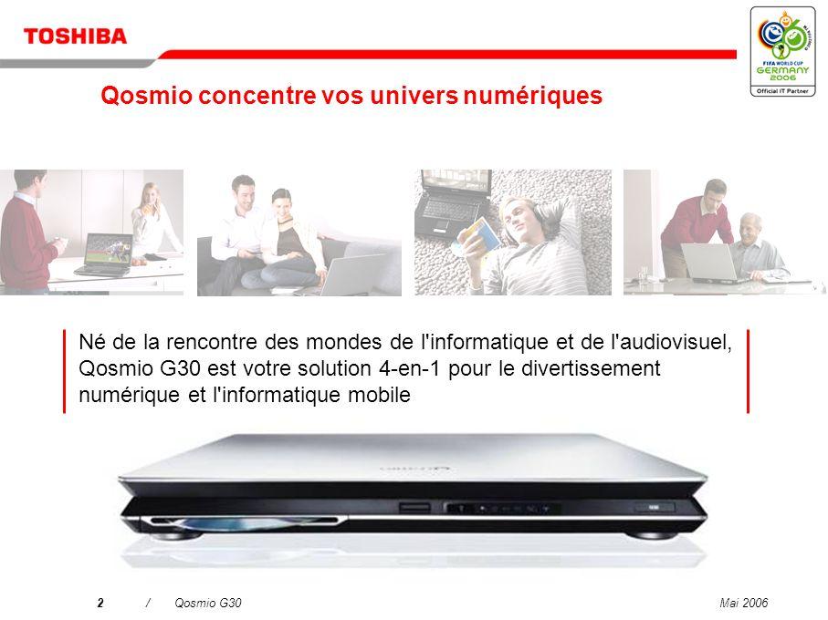 Mai 20062/Qosmio G30 Né de la rencontre des mondes de l informatique et de l audiovisuel, Qosmio G30 est votre solution 4-en-1 pour le divertissement numérique et l informatique mobile Qosmio concentre vos univers numériques