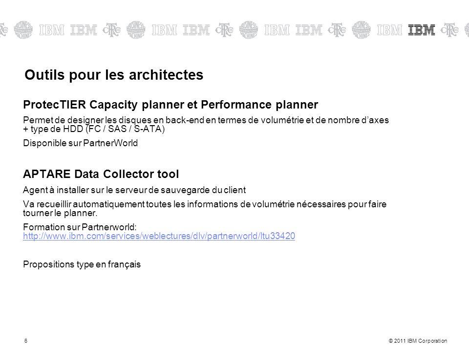 © 2011 IBM Corporation6 Outils pour les architectes ProtecTIER Capacity planner et Performance planner Permet de designer les disques en back-end en t