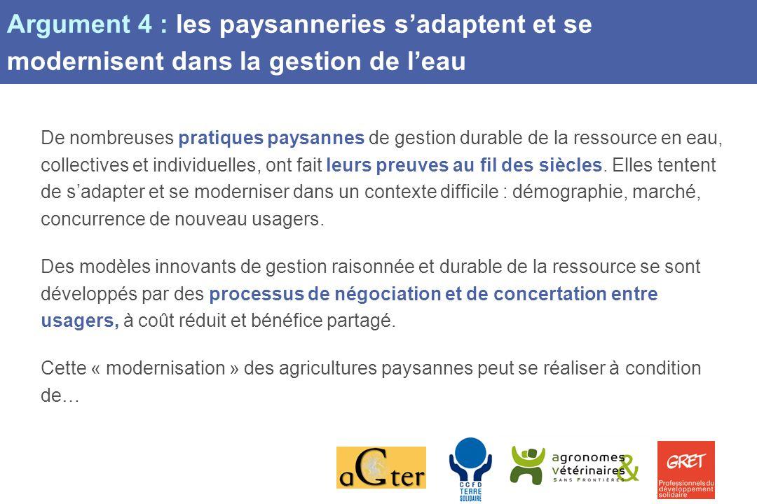 Page 8 Argument 4 : les paysanneries sadaptent et se modernisent dans la gestion de leau De nombreuses pratiques paysannes de gestion durable de la ressource en eau, collectives et individuelles, ont fait leurs preuves au fil des siècles.