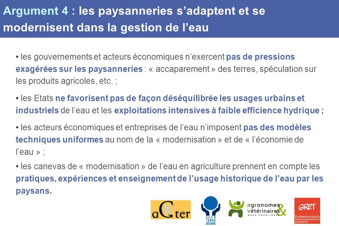 Page 9 Argument 4 : les paysanneries sadaptent et se modernisent dans la gestion de leau les gouvernements et acteurs économiques nexercent pas de pressions exagérées sur les paysanneries : « accaparement » des terres, spéculation sur les produits agricoles, etc.