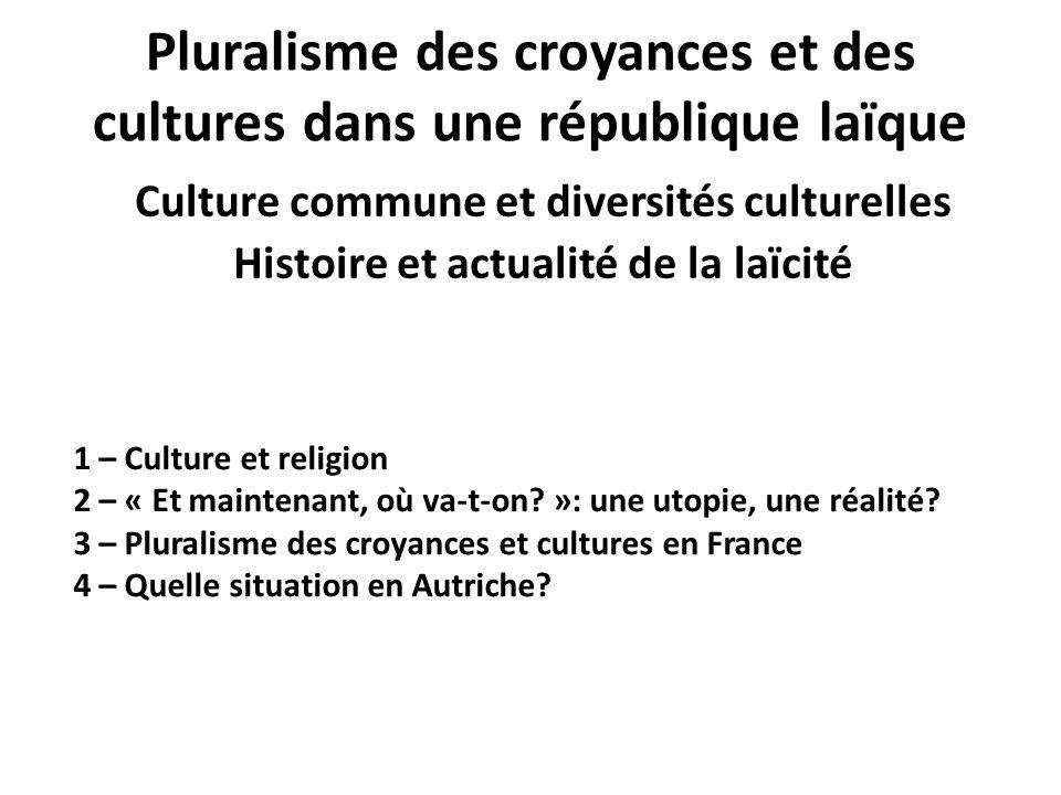 Pluralisme des croyances et des cultures dans une république laïque Culture commune et diversités culturelles Histoire et actualité de la laïcité 1 –