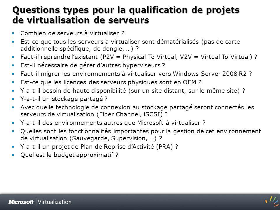 Questions types pour la qualification de projets de virtualisation de serveurs Combien de serveurs à virtualiser ? Est-ce que tous les serveurs à virt
