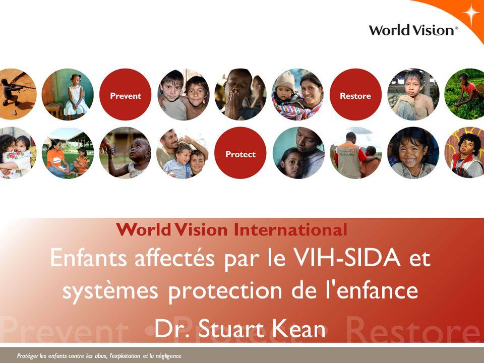 Protéger les enfants contre les abus, l'exploitation et la négligence Enfants affectés par le VIH-SIDA et systèmes protection de l'enfance Dr. Stuart