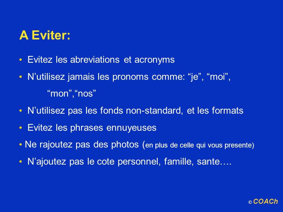 A Eviter: Evitez les abreviations et acronyms Nutilisez jamais les pronoms comme: je, moi,mon,nos Nutilisez pas les fonds non-standard, et les formats
