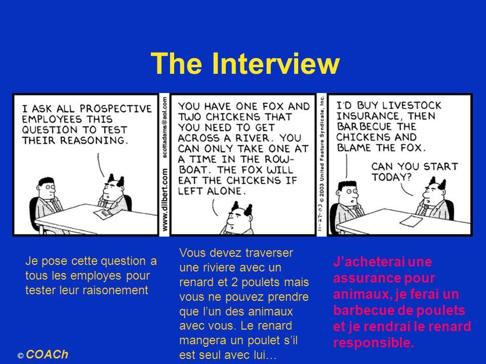 The Interview © COACh Je pose cette question a tous les employes pour tester leur raisonement Vous devez traverser une riviere avec un renard et 2 pou