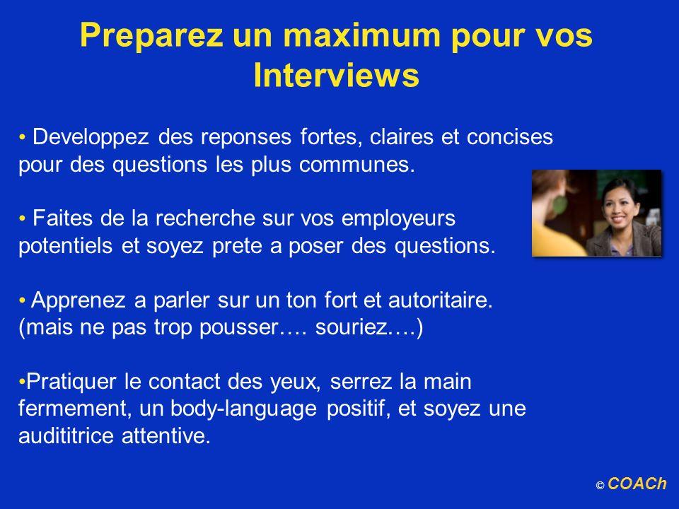 Preparez un maximum pour vos Interviews Developpez des reponses fortes, claires et concises pour des questions les plus communes. Faites de la recherc