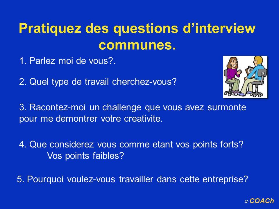 Pratiquez des questions dinterview communes. 1. Parlez moi de vous?. 2. Quel type de travail cherchez-vous? 3. Racontez-moi un challenge que vous avez