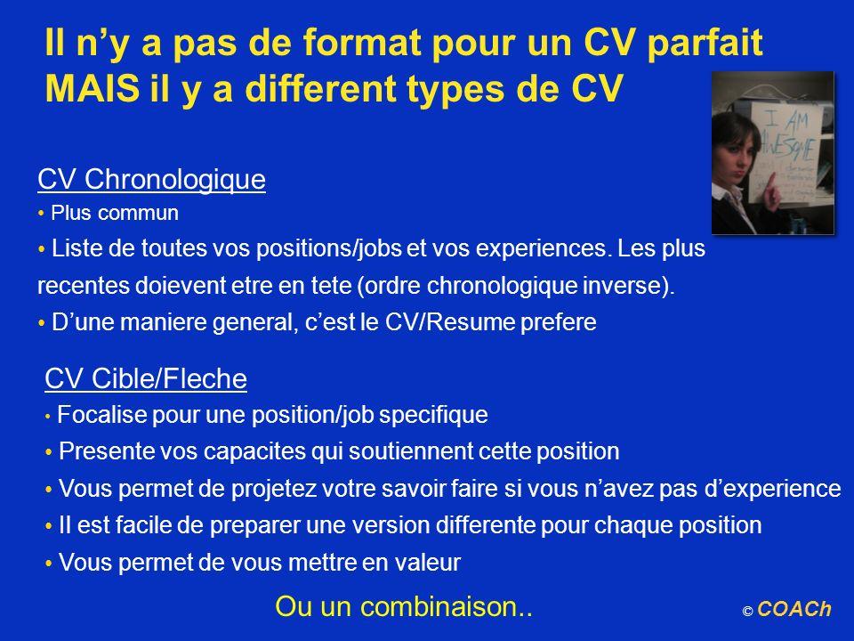 Il ny a pas de format pour un CV parfait MAIS il y a different types de CV CV Chronologique Plus commun Liste de toutes vos positions/jobs et vos expe