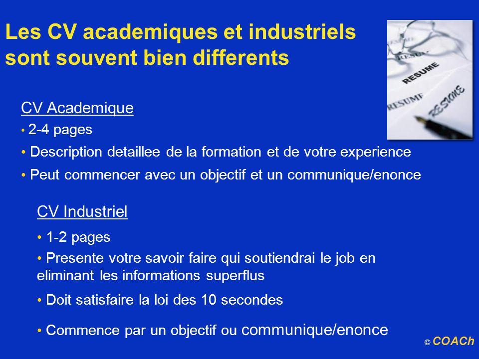 Les CV academiques et industriels sont souvent bien differents CV Academique 2-4 pages Description detaillee de la formation et de votre experience Pe