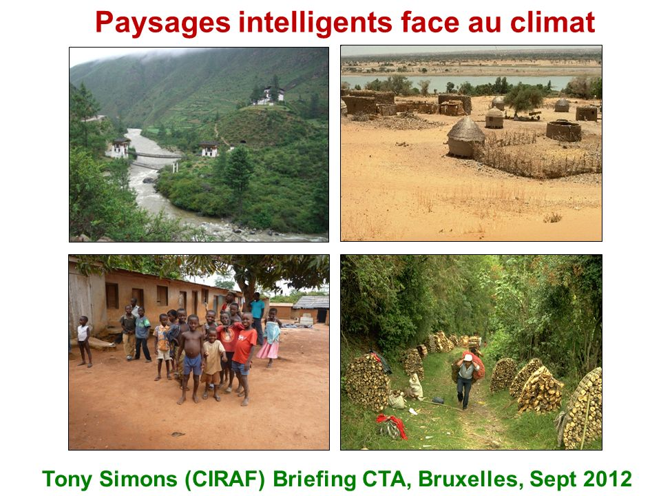 Paysages intelligents face au climat Tony Simons (CIRAF) Briefing CTA, Bruxelles, Sept 2012