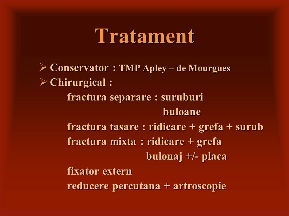 Tratament Chirurgical : Chirurgical : fractura separare : suruburi fractura separare : suruburi buloane buloane fractura tasare : ridicare + grefa + s