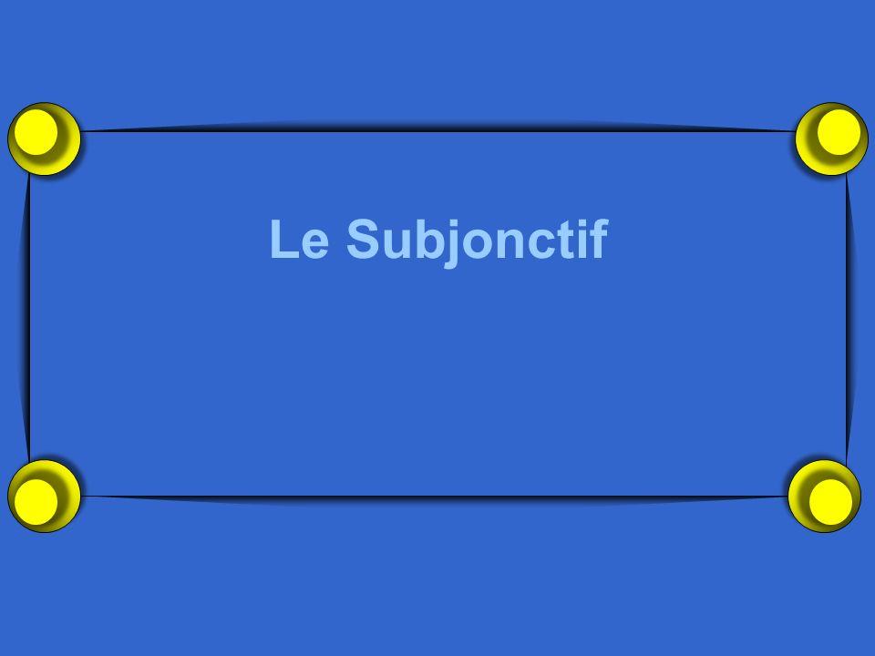 Quest-ce que le subjonctif? Cest un mode. Il est rare en anglais mais très commun en français.