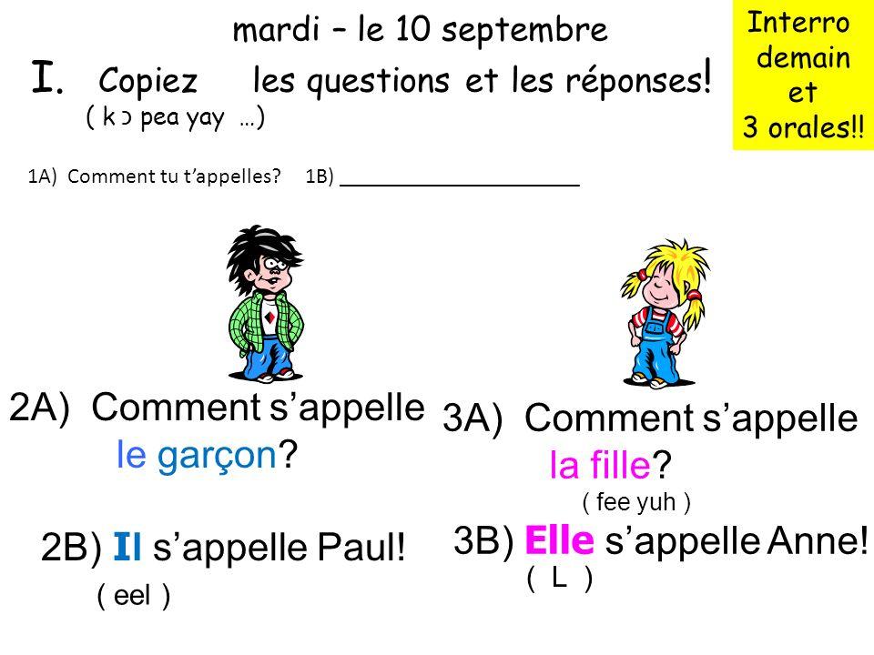mardi – le 11 septembre ( luh sep tõhm bruh ) ( #11 ) Copiez les questions et les réponses ! ( k כ pea yay …) 2A) Comment sappelle le garçon? 2B) I l