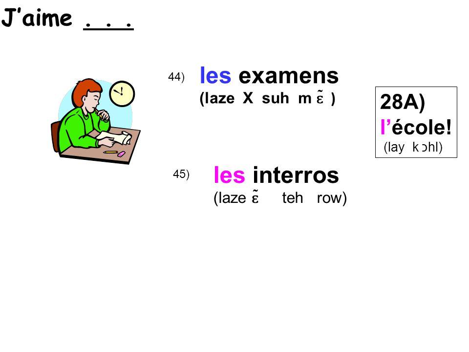 45) 44) les examens (laze X suh m ɛ ̃ ) les interros (laze ɛ ̃ teh row) 28A) lécole.