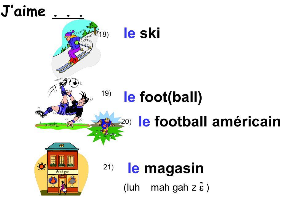 18) le ski 19) le foot(ball) 21) le magasin (luh mah gah z ɛ ̃ ) le football américain 20) Jaime...