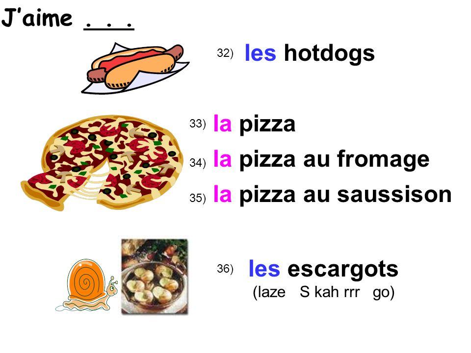 32) 33) 36) les hotdogs la pizza les escargots (laze S kah rrr go) 34) au fromage 35) au saussison la pizza Jaime...
