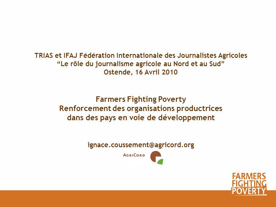 TRIAS et IFAJ Fédération Internationale des Journalistes Agricoles Le rôle du journalisme agricole au Nord et au Sud Ostende, 16 Avril 2010 Farmers Fi