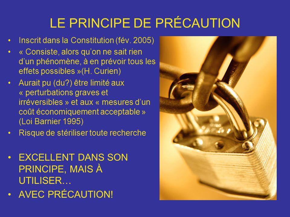LE PRINCIPE DE PRÉCAUTION Inscrit dans la Constitution (fév. 2005) « Consiste, alors quon ne sait rien dun phénomène, à en prévoir tous les effets pos