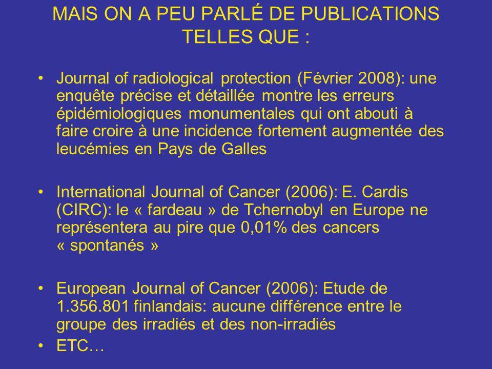 MAIS ON A PEU PARLÉ DE PUBLICATIONS TELLES QUE : Journal of radiological protection (Février 2008): une enquête précise et détaillée montre les erreur